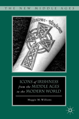 Icons of Irishness from the Middle Ages to the Modern World  by  Maggie M. Williams