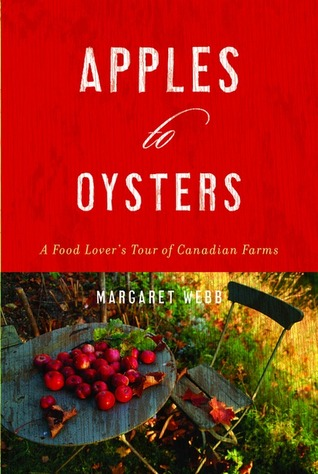 Apples To Oysters: A Food Lover's Tour of Canadian Farms  by  Margaret   Webb