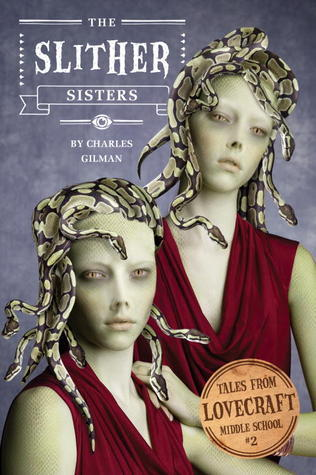 The Slither Sisters (Tales from Lovecraft Middle School #2)  by  Charles Gilman