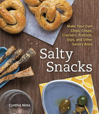 Salty Snacks: Make Your Own Chips, Crisps, Crackers, Pretzels, Dips, and Other Savory Bites  by  Cynthia Nims