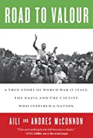 The Road to Valour: A True Story of a Tuscan Cyclist and Secret World War II Hero