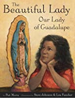 The Beautiful Lady: Our Lady of Guadalupe