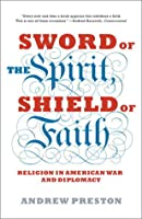 Sword of the Spirit, Shield of Faith: Religion in American War and Diplomacy