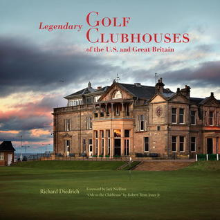 Legendary Golf Clubhouses of the U.S. and Great Britain  by  Richard Diedrich