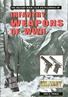 The Encyclopedia of Infantry Weapons of World War II