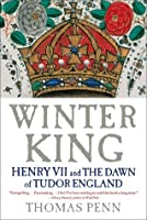 Winter King: Henry VII and the Dawn of Tudor England