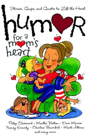 Humor for a Moms Heart: Stories, Quips, and Quotes to Lift the Heart Patsy Clairmont