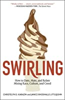 Swirling: How to Date, Mate, and Relate Mixing Race, Culture, and Creed