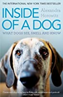Inside of a Dog: What Dogs See, Smell, and Know. Alexandra Horowitz