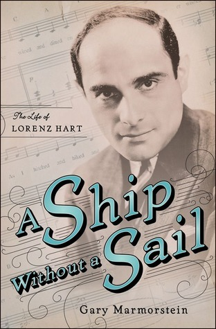 A Ship Without A Sail: The Life of Lorenz Hart  by  Gary Marmorstein