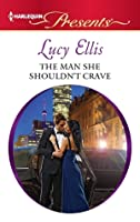 The Man She Shouldn't Crave (Harlequin Presents Series, #3081)