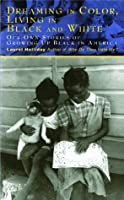 Dreaming In Color Living In Black And White: Our Own Stories of Growing Up Black in America