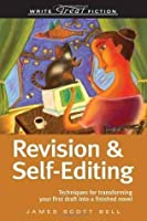 Revision & Self-Editing: Techniques for Transforming Your First Draft Into a Finished Novel