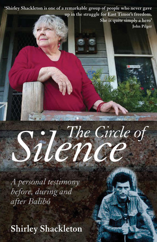 The Circle of Silence: A Personal Testimony Before, During and After Balibo  by  Shirley Shackleton