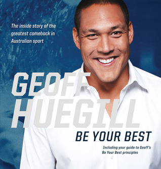 Be Your Best The Champions Power of 3 Plan  by  Geoff Huegill