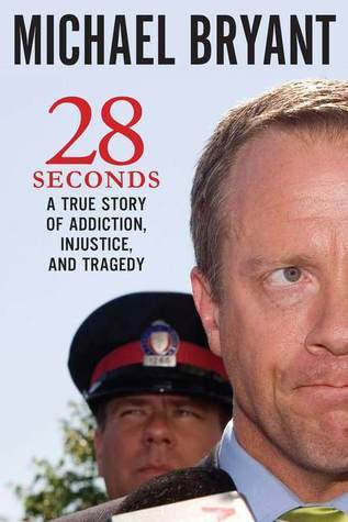 28 Seconds: A True Story Of Addiction Injustice And Tragedy  by  Michael Bryant