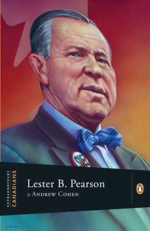 Lester B. Pearson: A Penguin Lives Biography  by  Andrew Cohen