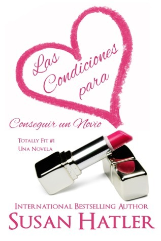 Las Condiciones para Conseguir un Novio (Totally Fit, #1)  by  Susan Hatler
