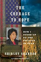 The Courage to Hope: How I Stood Up to the Right-Wing Media, the Obama Administration, and the Forces of Fear