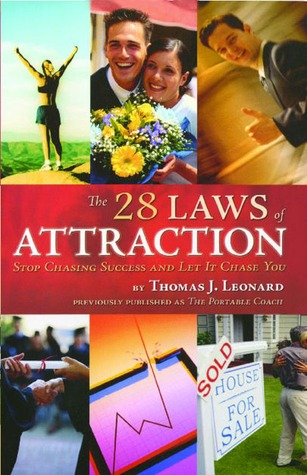 The 28 Laws of Attraction: Stop Chasing Success and Let It Chase You Thomas J. Leonard