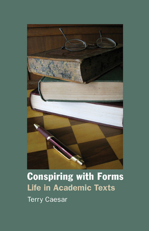 Conspiring with Forms: Life in Academic Texts Terry Caesar