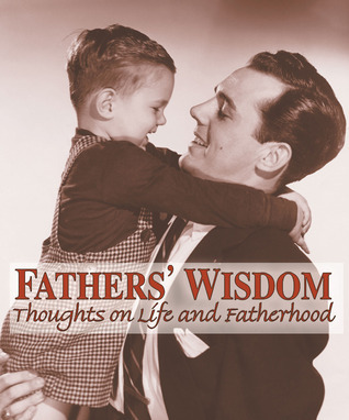 Fathers Wisdom: Thoughts on Life and Fatherhood  by  American Heritage Dictionary