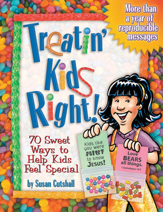 Treatin' Kids Right!: 70 Sweet Ways to Help Kids Feel Special Susan Cutshall