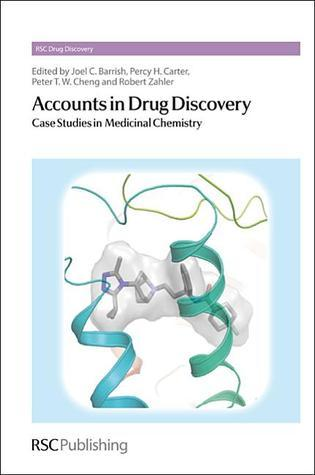 Accounts in Drug Discovery: Case Studies in Medicinal Chemistry Joel Charles Barrish