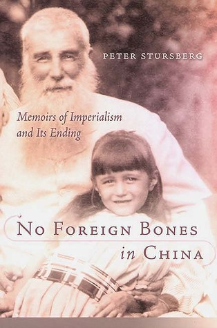 No Foreign Bones in China: Memoirs of Imperialism and Its Ending  by  Peter  Stursberg