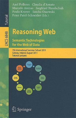Reasoning Web: Semantic Technologies for the Web of Data: 7th International Summer School 2011, Galway, Ireland, August 23-27, 2011, Tutorial Lectures Axel Polleres