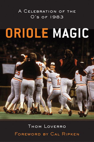 Oriole Magic: The Os of 1983  by  Thom Loverro