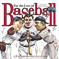 For the Love of Baseball: An A-to-Z Primer for Baseball Fans of All Ages