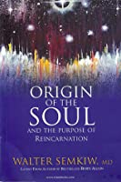 Origin of the Soul and the Purpose of Reincarnation, with Past Lives of Jesus: Expanded Edition with Past Lives of Jesus