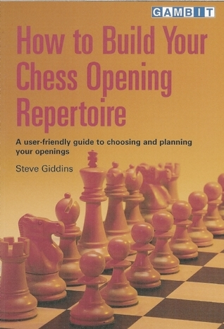 How to Build Your Chess Opening Repertoire Steve Giddins