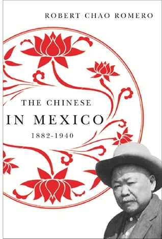 The Chinese in Mexico, 1882-1940  by  Robert Chao Romero
