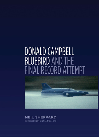 Donald Campbell: Bluebird and the Final Record Attempt  by  Neil Sheppard