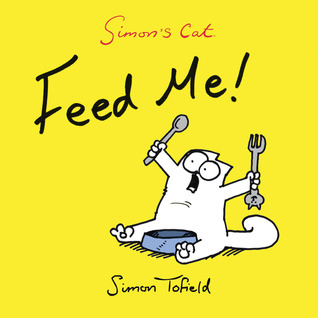 Simons Cat: Feed Me!  by  Simon Tofield