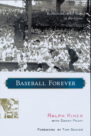 Baseball Forever: Reflections on 60 Years in the Game: Reflections on 60 Years in the Game  by  Ralph                Peary Kiner