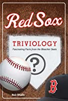 Red Sox Triviology: Fascinating Facts from the Bleacher Seats  by  Neil Shalin