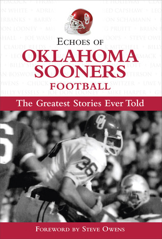 Echoes of Oklahoma Sooners Football: The Greatest Stories Ever Told Mark Stallard