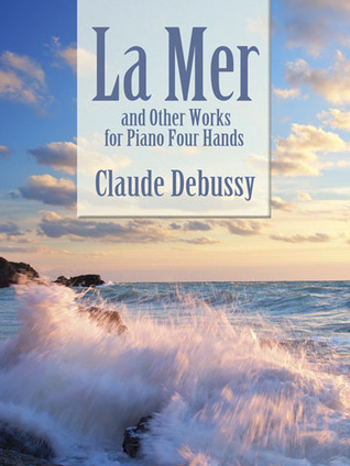 La Mer and Other Works for Piano Four Hands  by  Claude Debussy