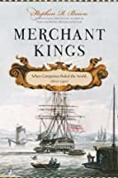 Merchant Kings: When Companies Ruled the World, 1600-1900