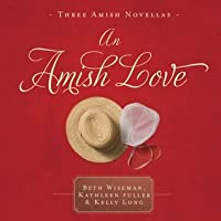An Amish Love: Healing Hearts/What the Heart Sees/A Marriage of the Heart