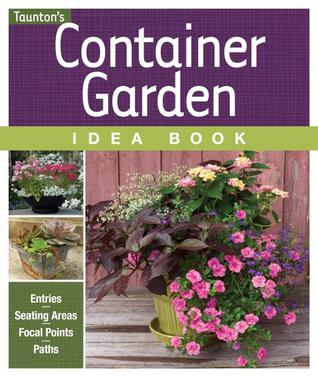 Container Garden Idea Book: Entries, Seating Areas, Focal Points & Paths  by  Fine Gardening Magazine