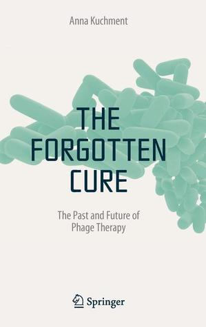 Forgotten Cure: The Past and Future of Phage Therapy Anna Kuchment