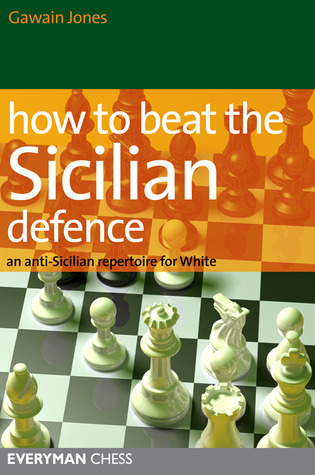 How to Beat the Sicilian Defence: An Anti-Sicilian Repertoire for White Gawain Jones