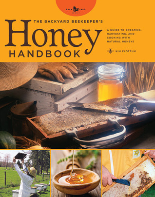 The Backyard Beekeepers Honey Handbook: A Guide to Creating, Harvesting, and Baking with Natural Honeys  by  Kim Flottum