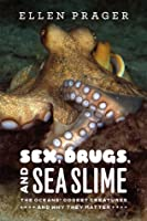 Sex, Drugs, and Sea Slime: The Oceans' Oddest Creatures and Why They Matter