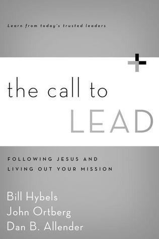 The Call to Lead: Following Jesus and Living Out Your Mission  by  Bill Hybels