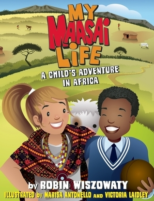 My Maasai Life: A Child's Adventure in Africa  by  Robin Wiszowaty